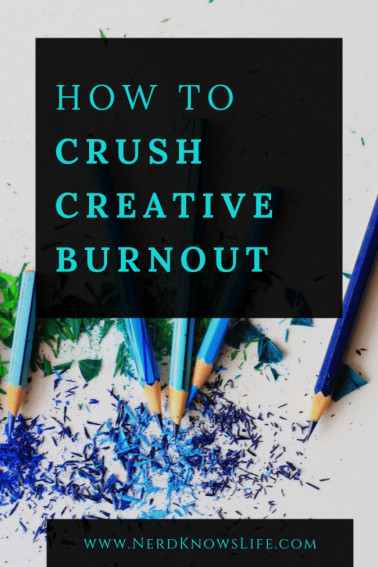 How to Crush Creative Burnout Right Now - Nerd Knows Life