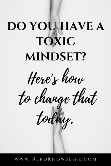 Do You Have a Toxic Mindset? - Nerd Knows Life