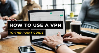 How to Set Up and Use a VPN: A Simple To-The-Point Guide